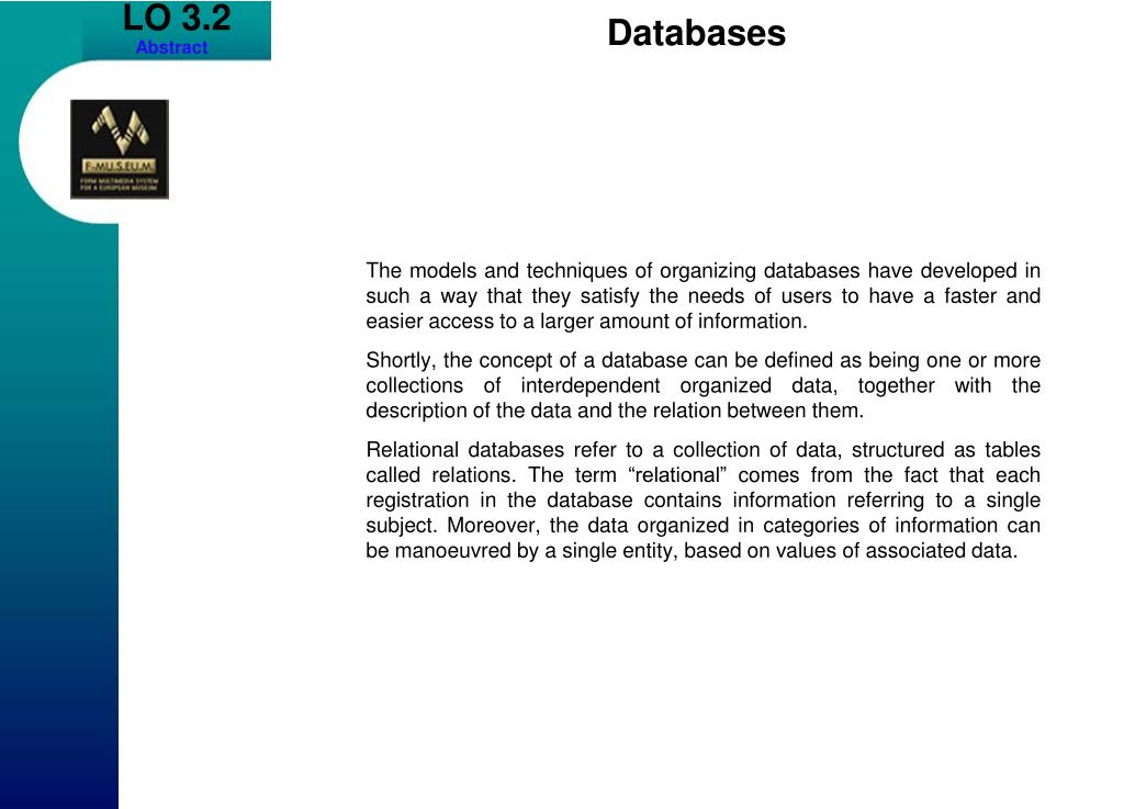 The models and techniques of organizing databases have developed in such a way that they satisfy the needs of users to have a faster and easier access to a larger amount of information.
