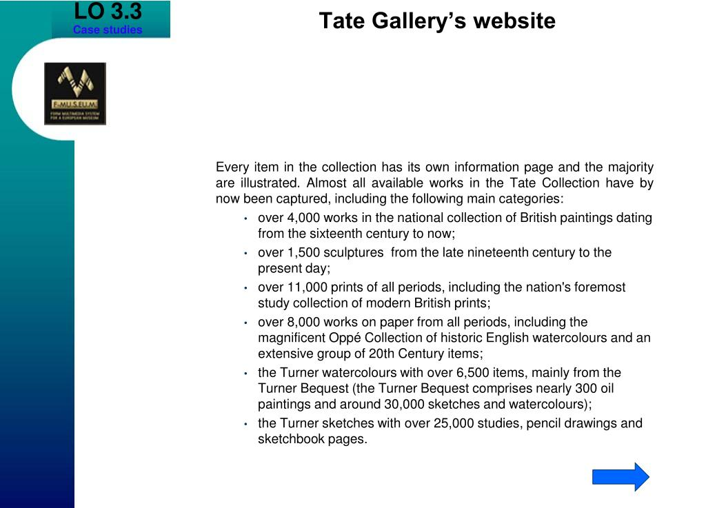 Every item in the collection has its own information page and the majority are illustrated. Almost all available works in the Tate Collection have by now been captured, including the following main categories: