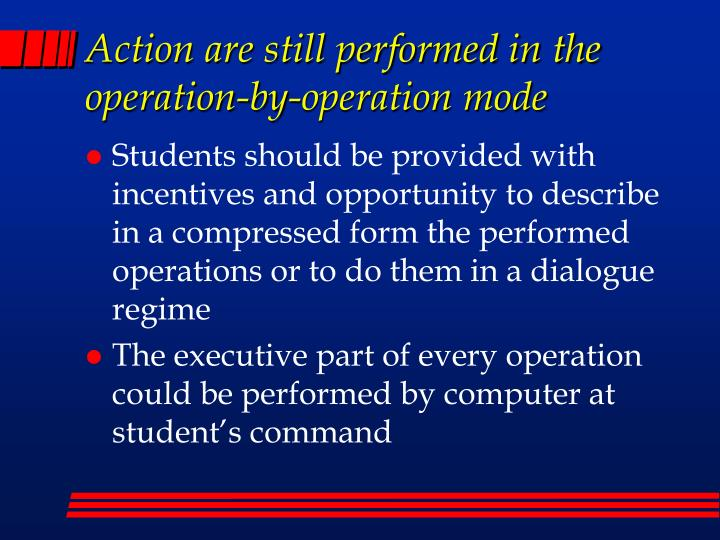 Action are still performed in the operation-by-operation mode