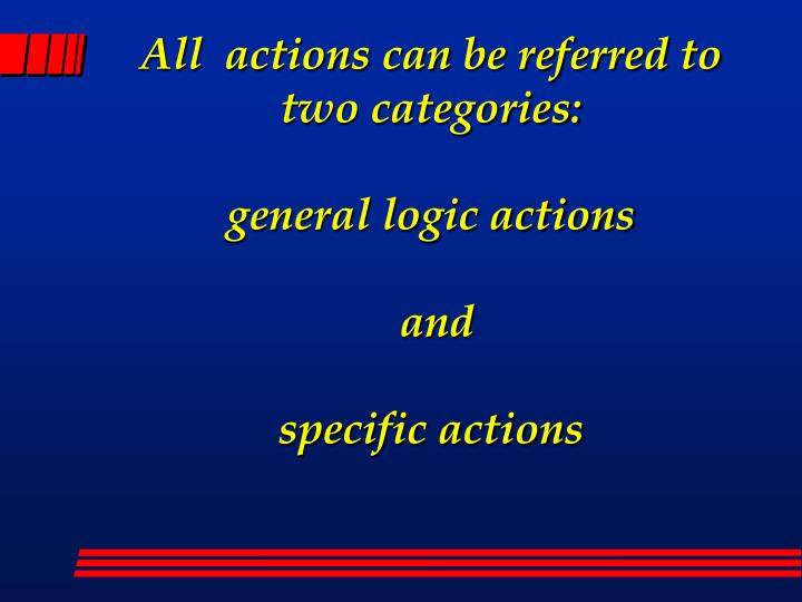 All  actions can be referred to two categories: