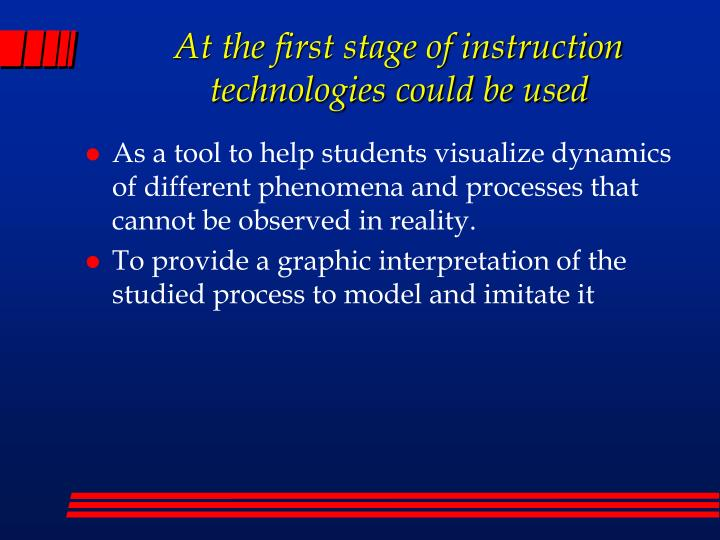 At the first stage of instruction technologies could be used