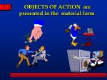 objects of action are presented in the material form