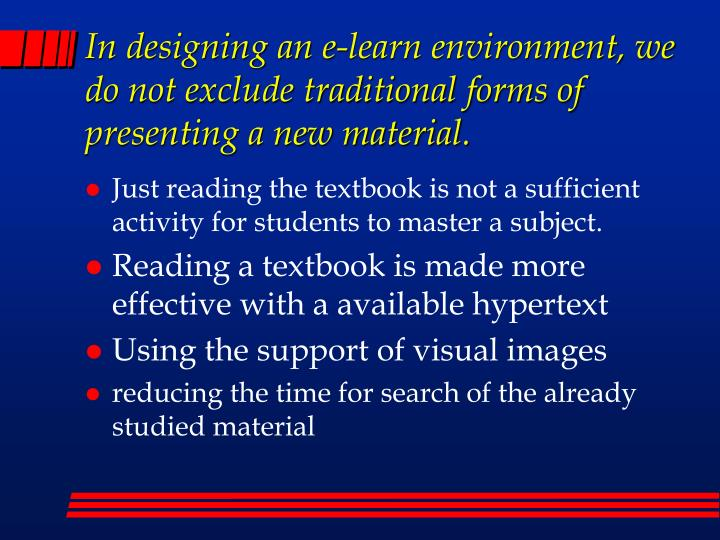 In designing an e-learn environment, we do not exclude traditional forms of presenting a new material.