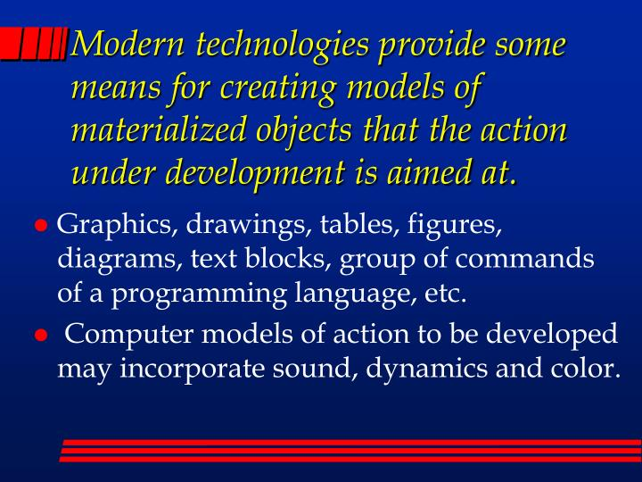 Modern technologies provide some means for creating models of materialized objects that the action under development is aimed at.