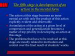 the fifth stage is development of an action in the mental form
