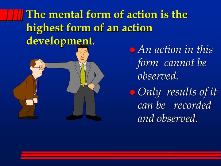 The mental form of action is the highest form of an action development