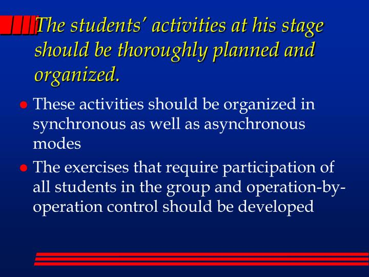 The students' activities at his stage should be thoroughly planned and organized.