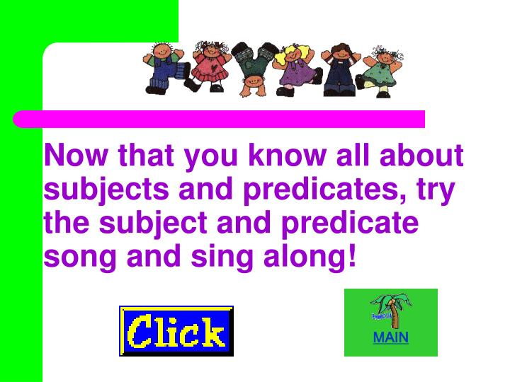 Now that you know all about subjects and predicates, try the subject and predicate song and sing along!