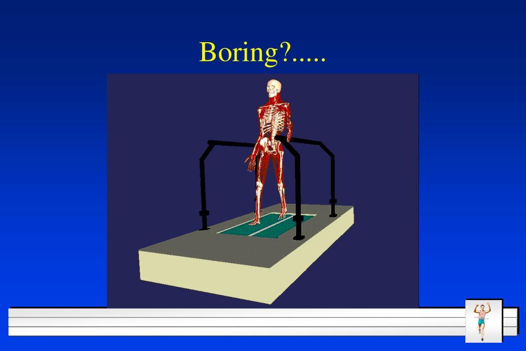Boring?.....