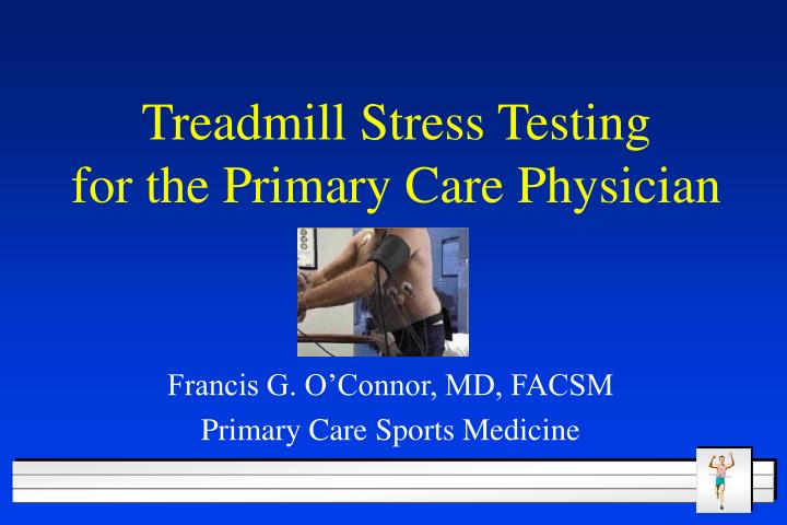 Treadmill stress testing for the primary care physician l.jpg