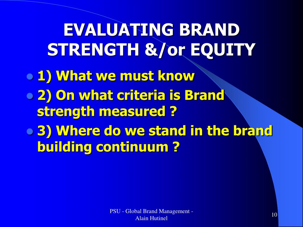EVALUATING BRAND STRENGTH &/or EQUITY