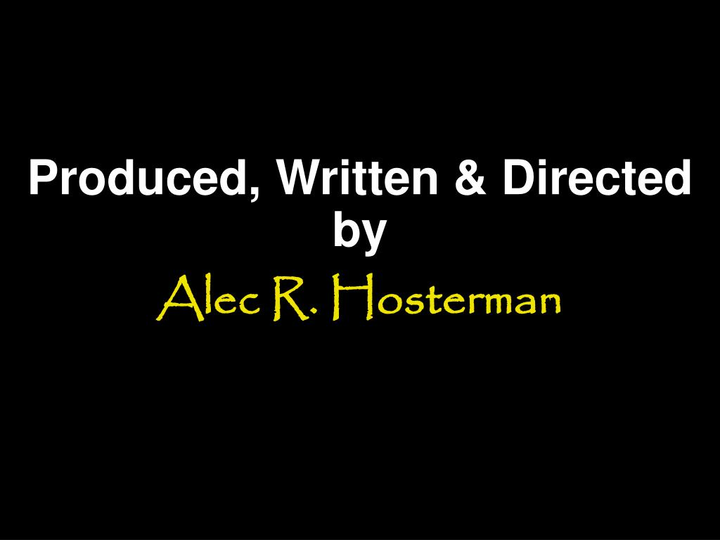 Produced, Written & Directed by