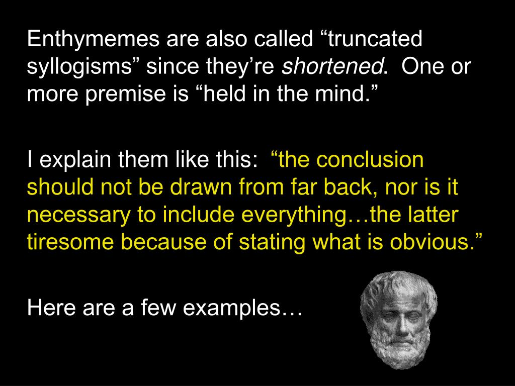 """Enthymemes are also called """"truncated syllogisms"""" since they're"""