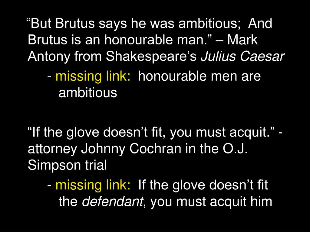 """""""But Brutus says he was ambitious;And Brutus is an honourable man."""" – Mark Antony from Shakespeare's"""