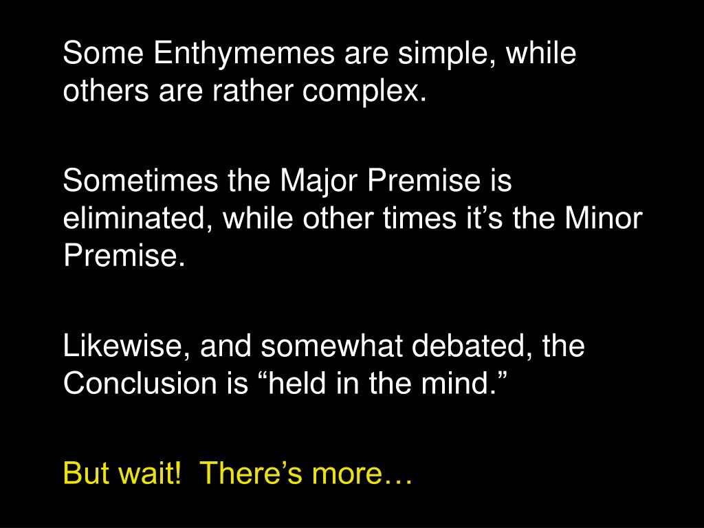 Some Enthymemes are simple, while others are rather complex.