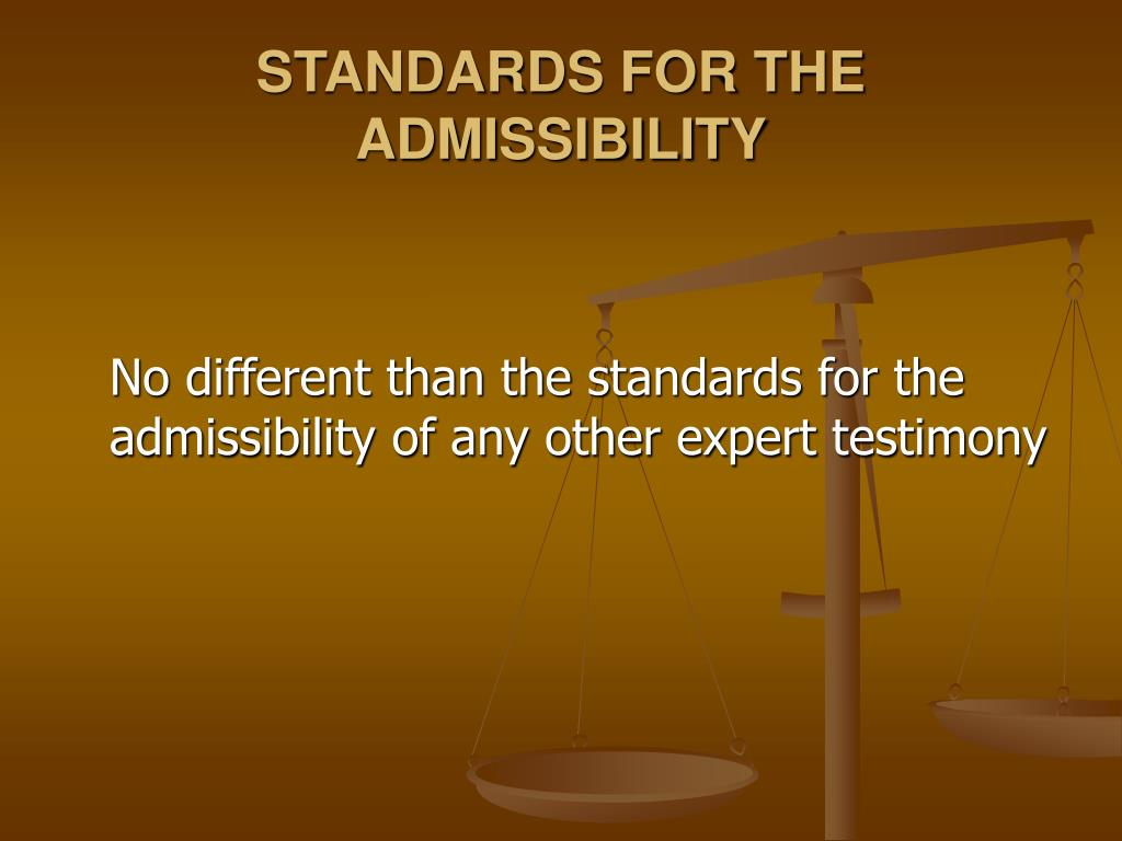 STANDARDS FOR THE ADMISSIBILITY