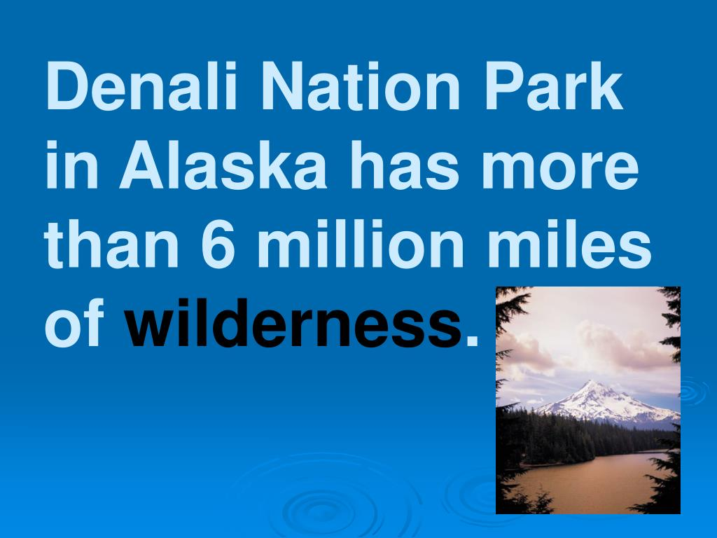 Denali Nation Park in Alaska has more than 6 million miles of
