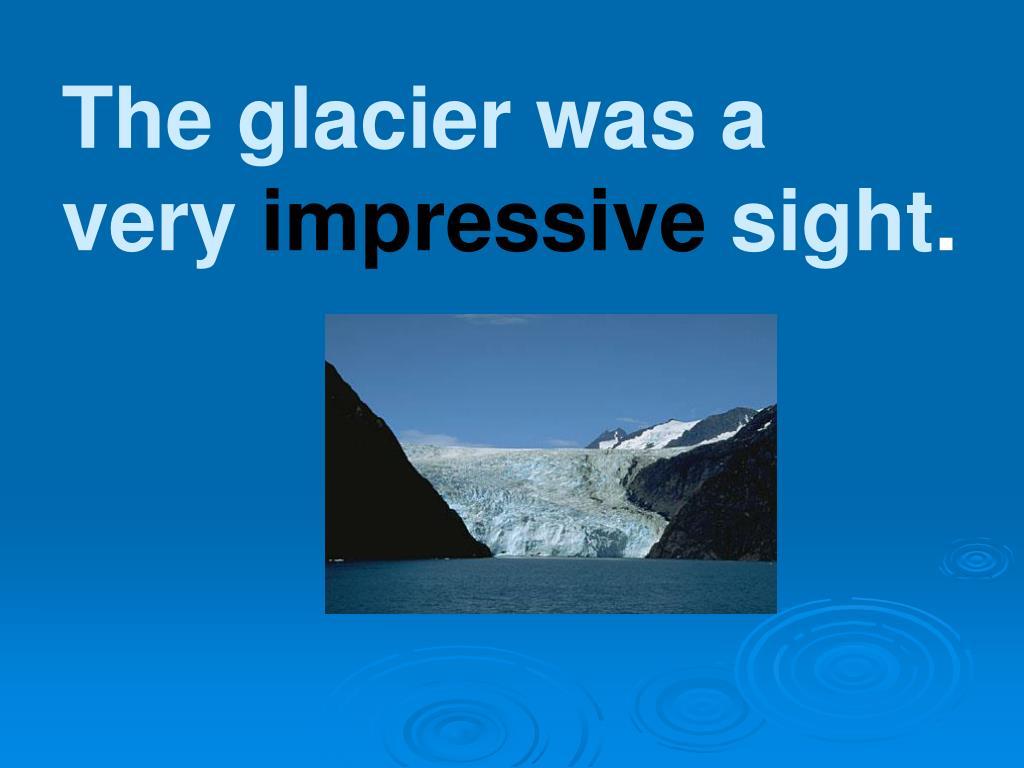 The glacier was a very