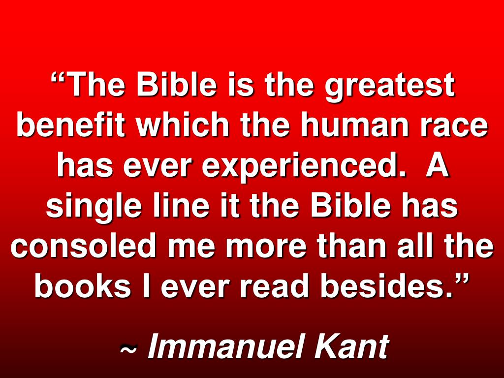 """""""The Bible is the greatest benefit which the human race has ever experienced.  A single line it the Bible has consoled me more than all the books I ever read besides."""""""