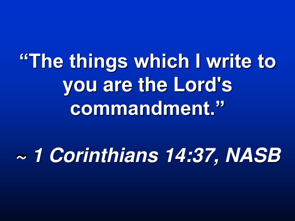 """""""The things which I write to you are the Lord's commandment."""""""