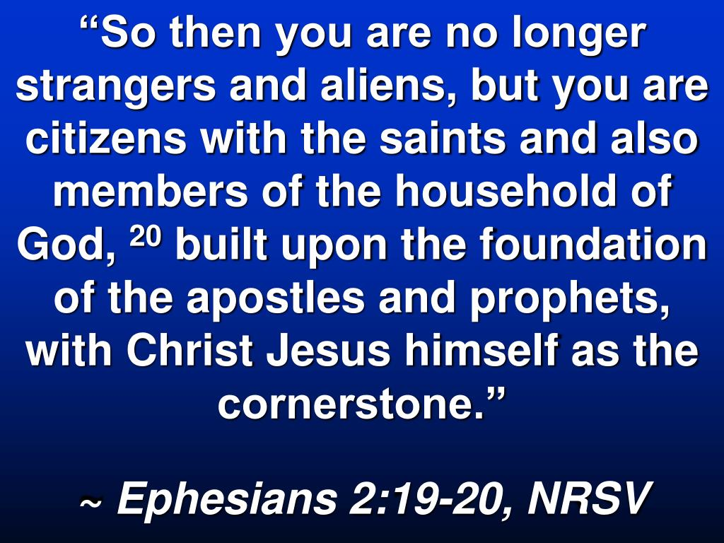 """""""So then you are no longer strangers and aliens, but you are citizens with the saints and also members of the household of God,"""