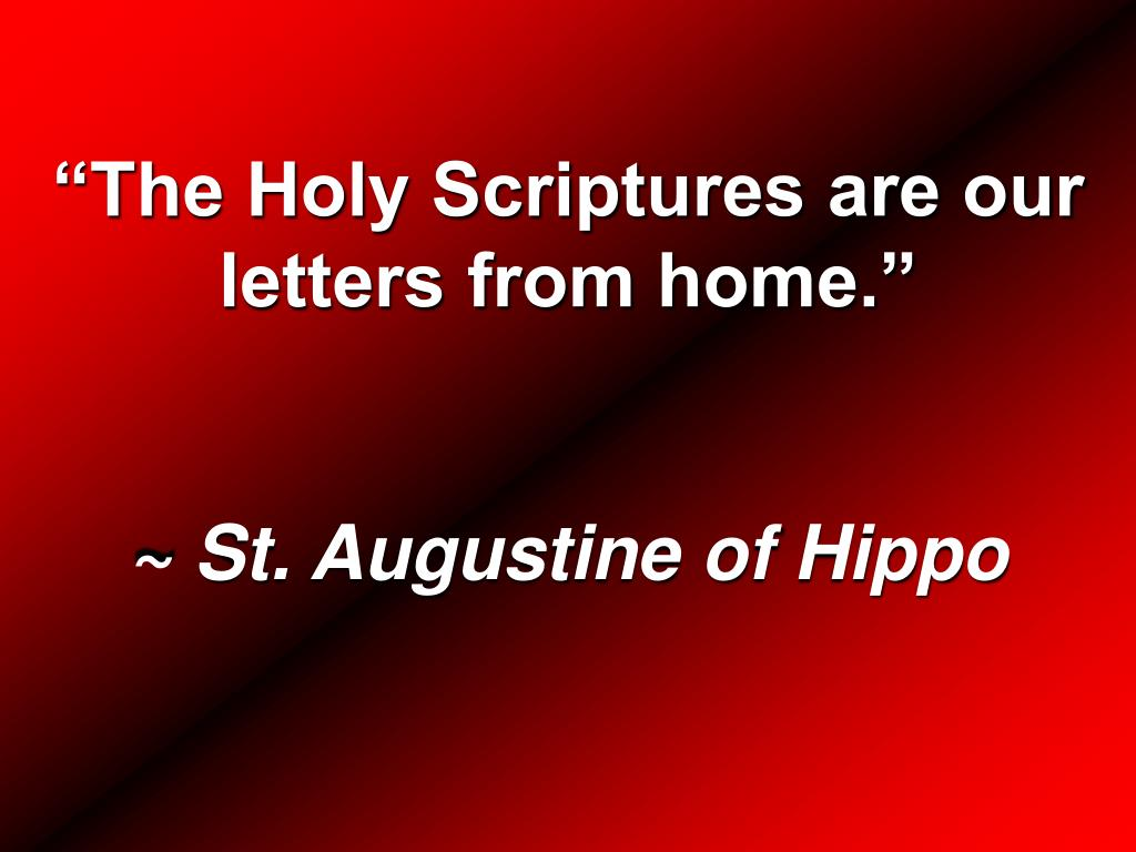 """""""The Holy Scriptures are our letters from home."""""""