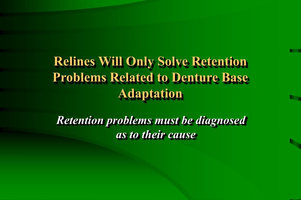 Relines Will Only Solve Retention Problems Related to Denture Base Adaptation