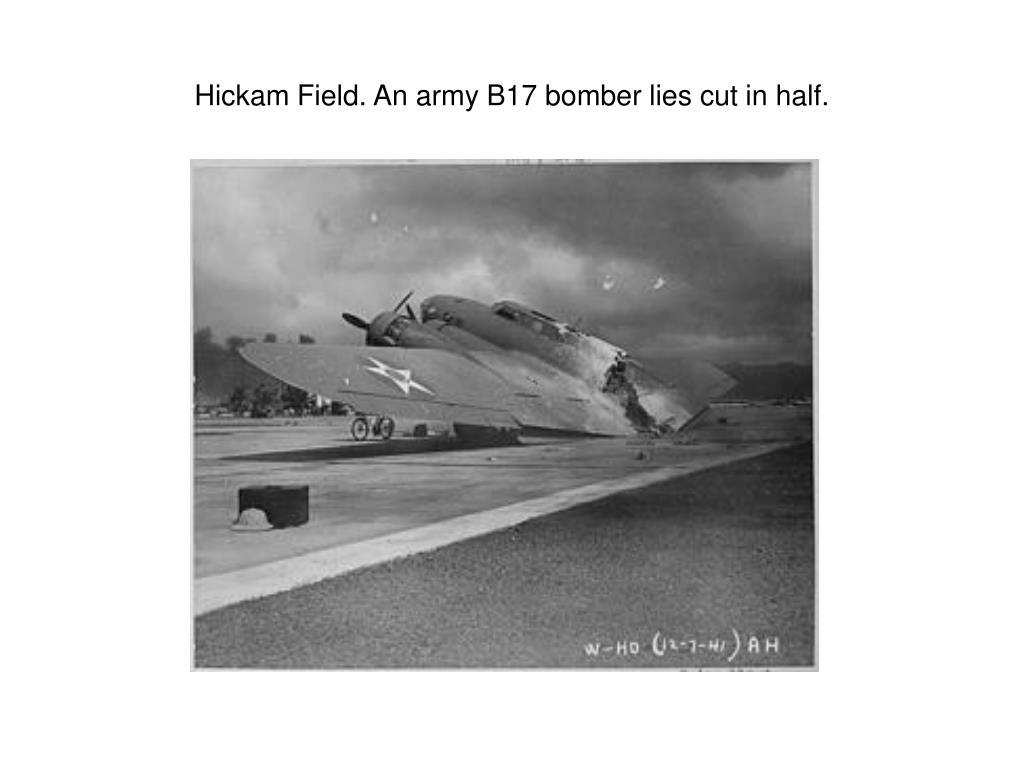 Hickam Field. An army B17 bomber lies cut in half.