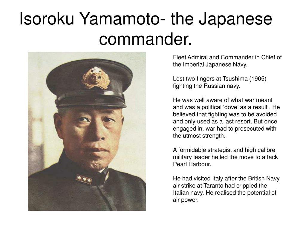 Isoroku Yamamoto- the Japanese commander.