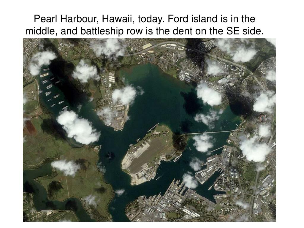 Pearl Harbour, Hawaii, today. Ford island is in the middle, and battleship row is the dent on the SE side.