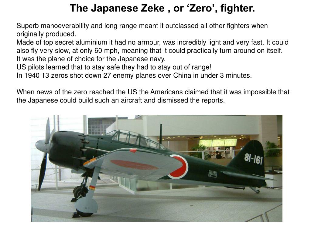 The Japanese Zeke , or 'Zero', fighter.