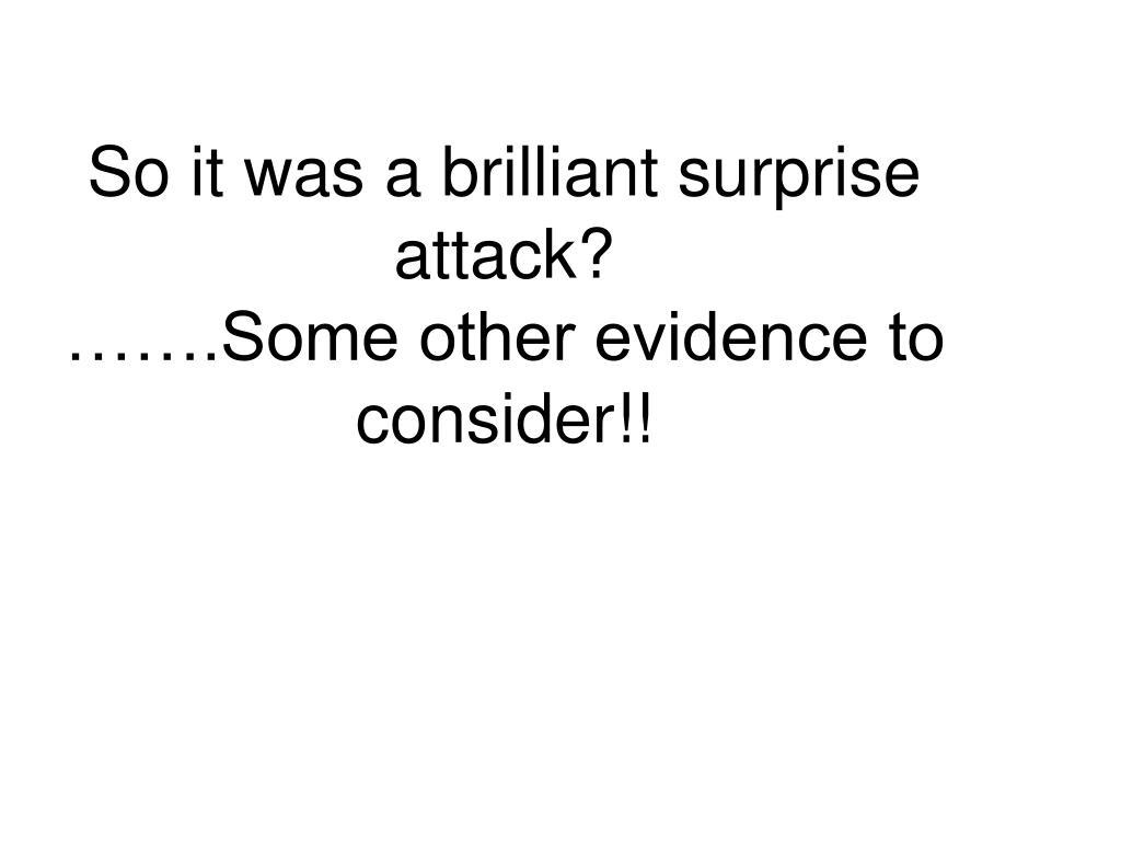 So it was a brilliant surprise attack?