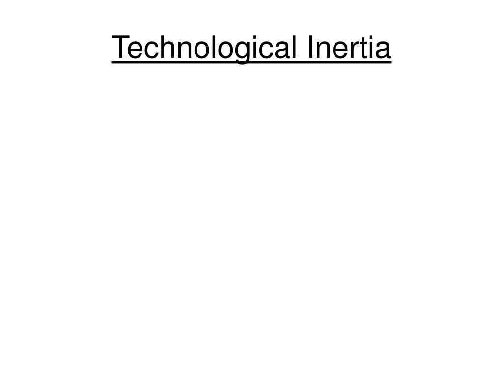 Technological Inertia