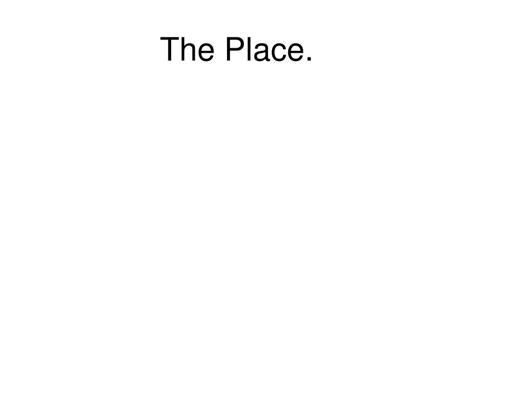 The Place.