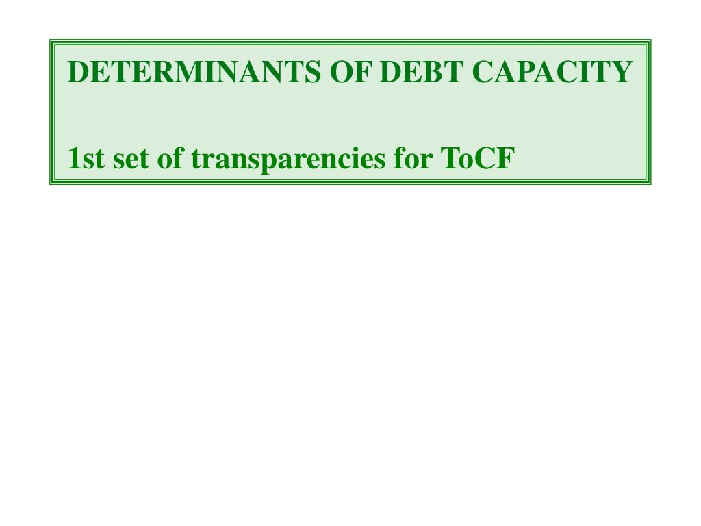 DETERMINANTS OF DEBT CAPACITY