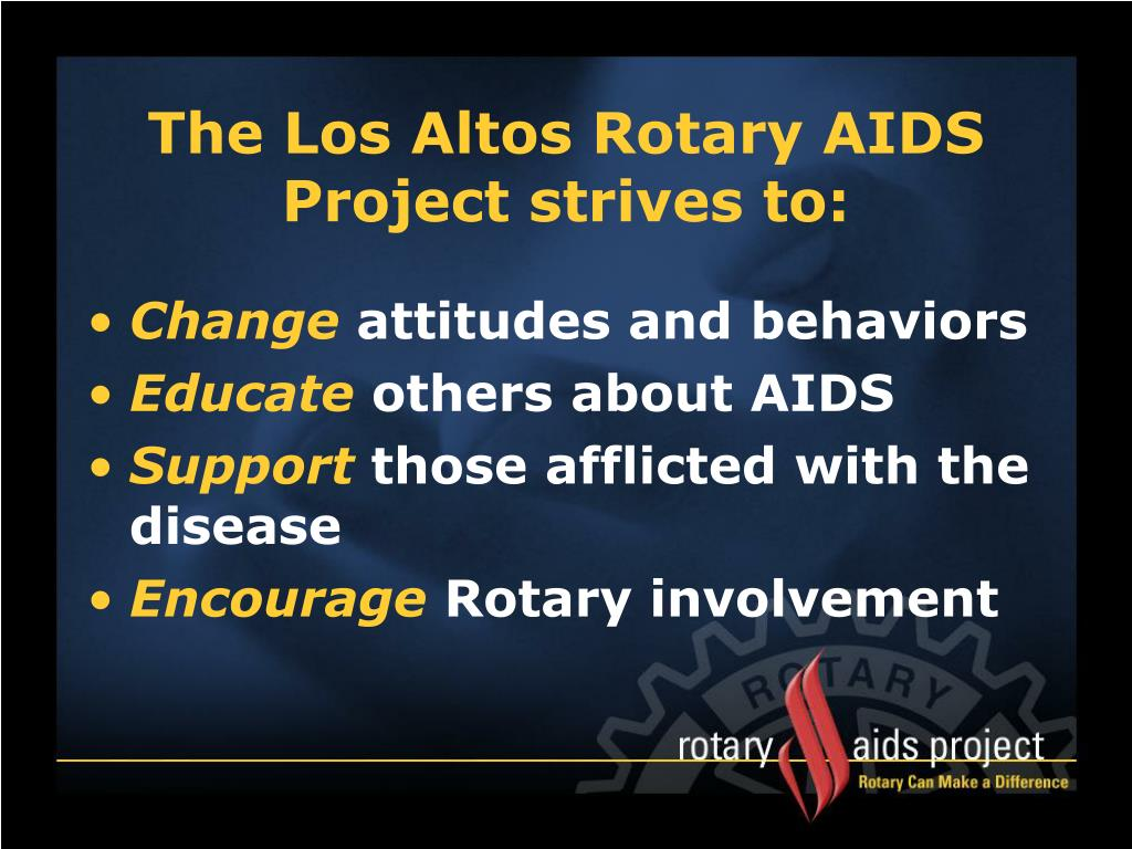 The Los Altos Rotary AIDS Project strives to: