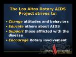 the los altos rotary aids project strives to