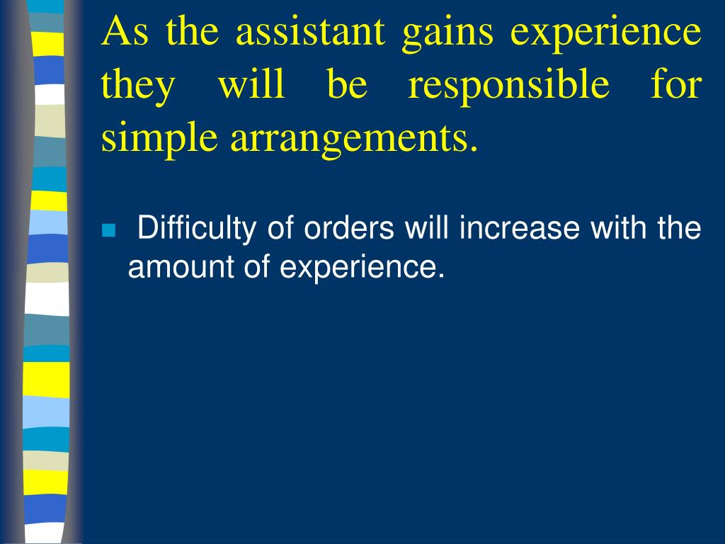 As the assistant gains experience they will be responsible for simple arrangements.