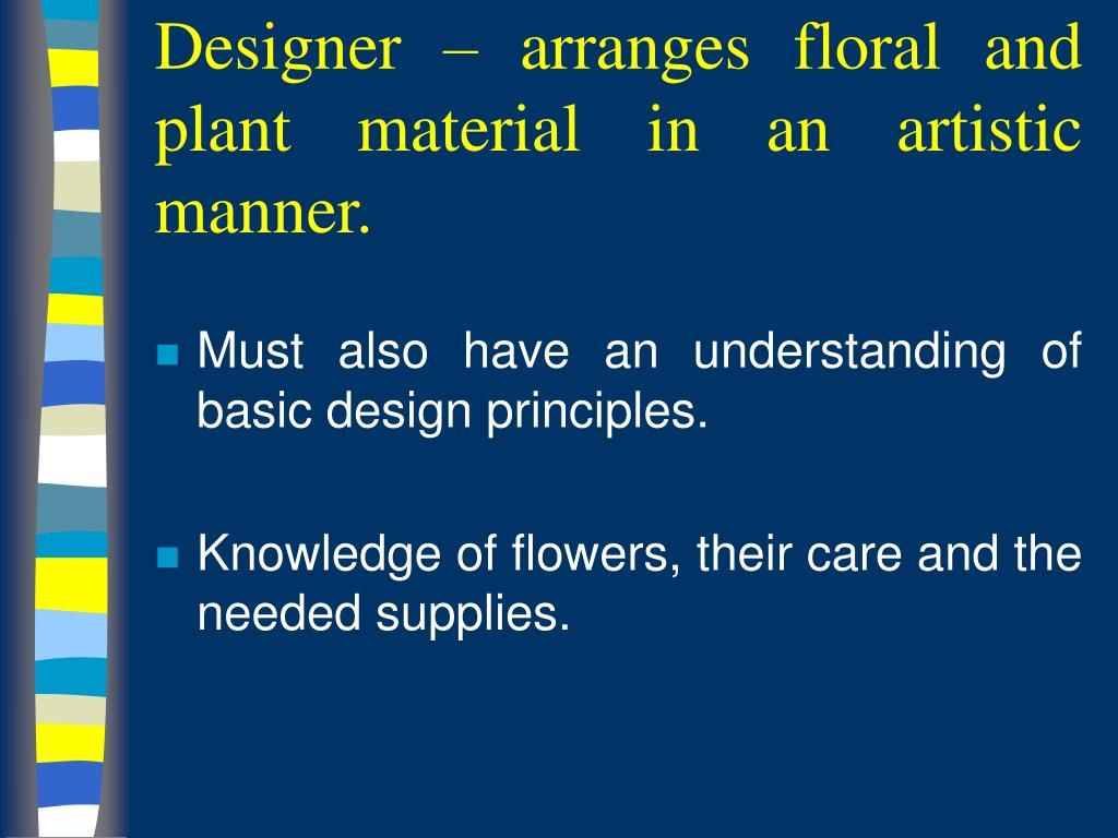 Designer – arranges floral and plant material in an artistic manner.