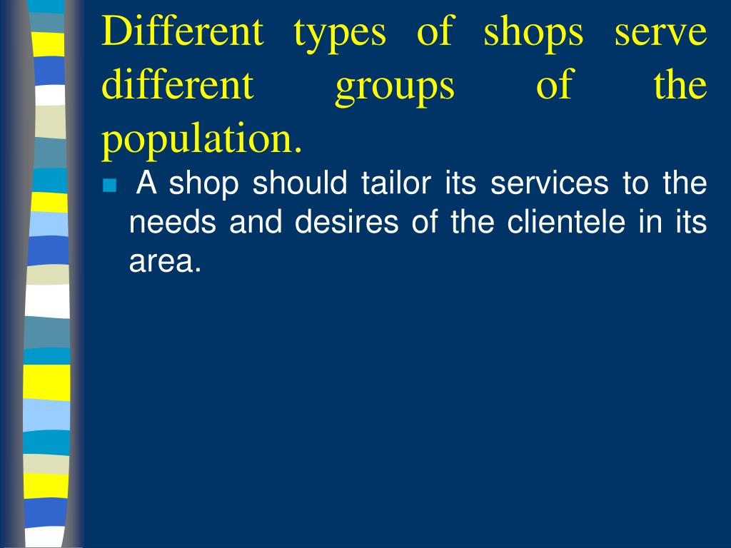 Different types of shops serve different groups of the population.