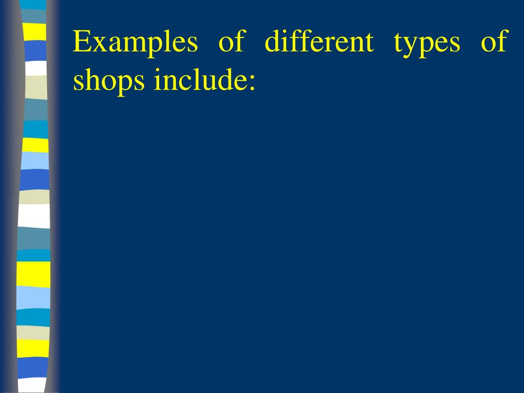 Examples of different types of shops include: