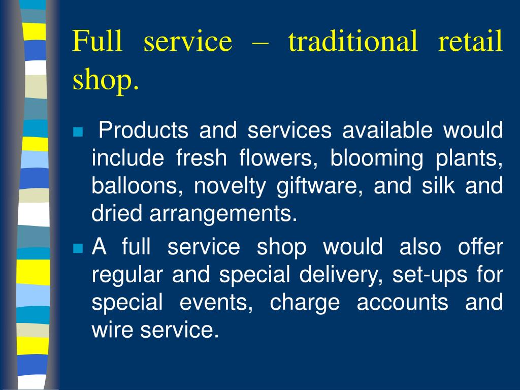 Full service – traditional retail shop.