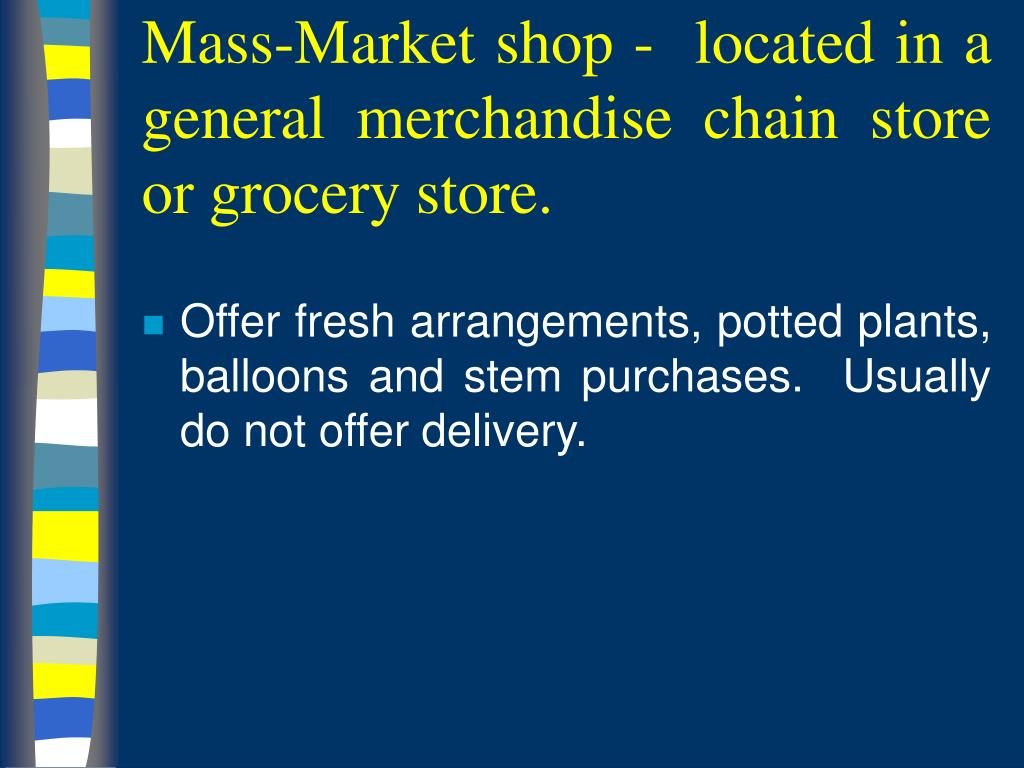 Mass-Market shop -  located in a general merchandise chain store or grocery store.