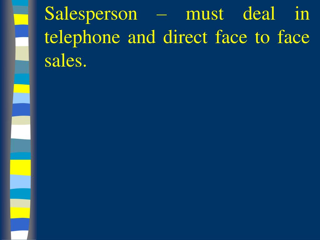 Salesperson – must deal in telephone and direct face to face sales.