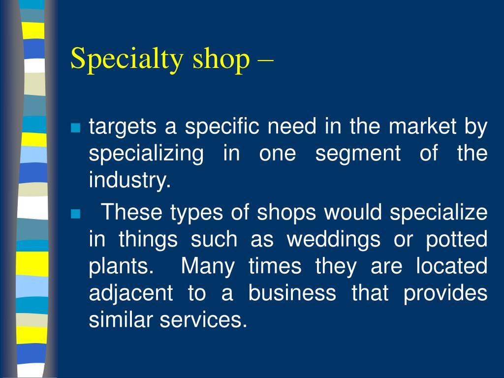 Specialty shop –
