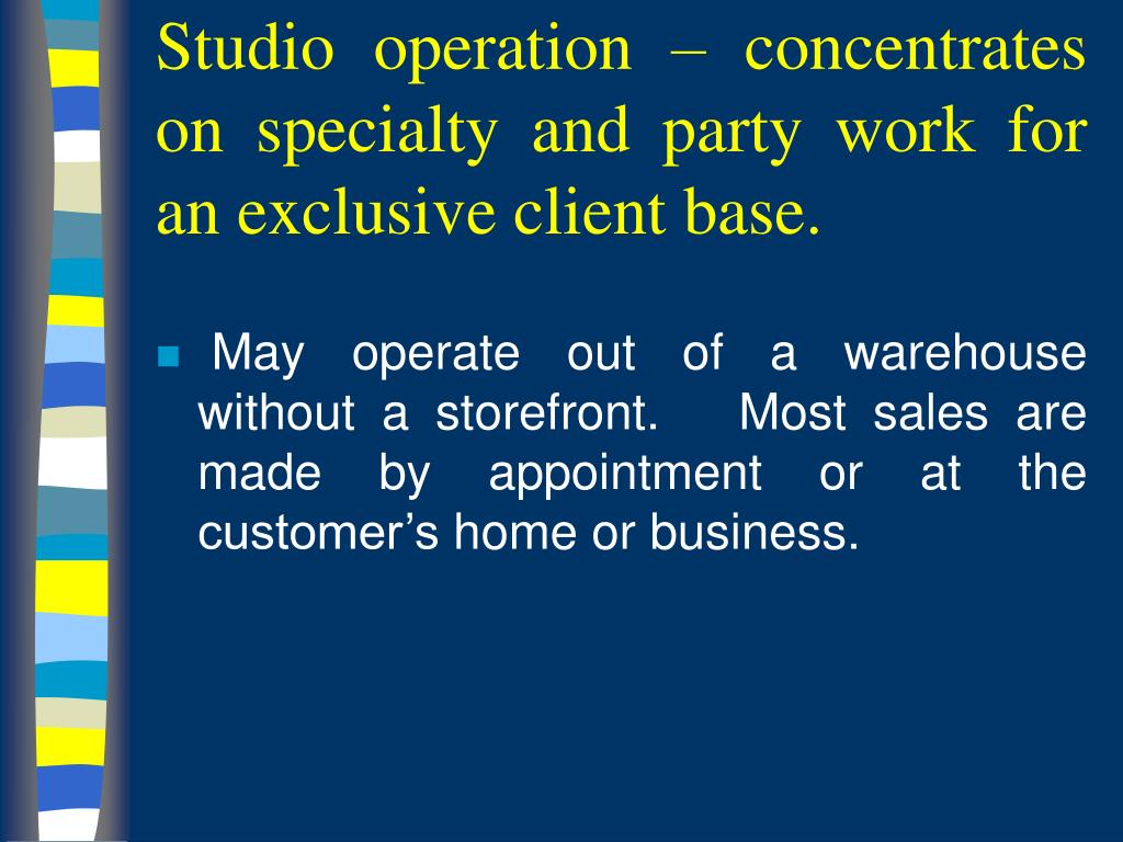 Studio operation – concentrates on specialty and party work for an exclusive client base.