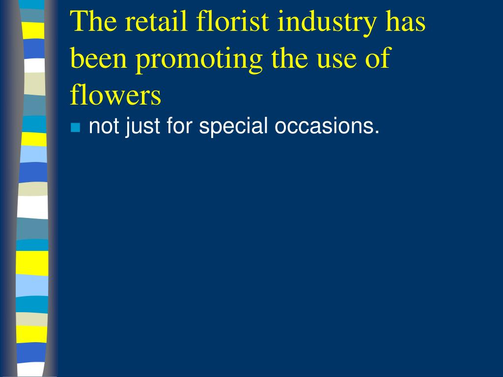 The retail florist industry has been promoting the use of flowers