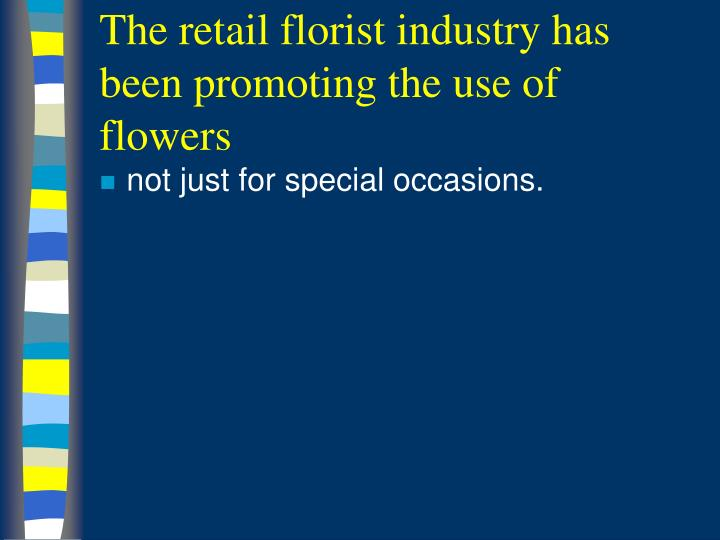 The retail florist industry has been promoting the use of flowers l.jpg