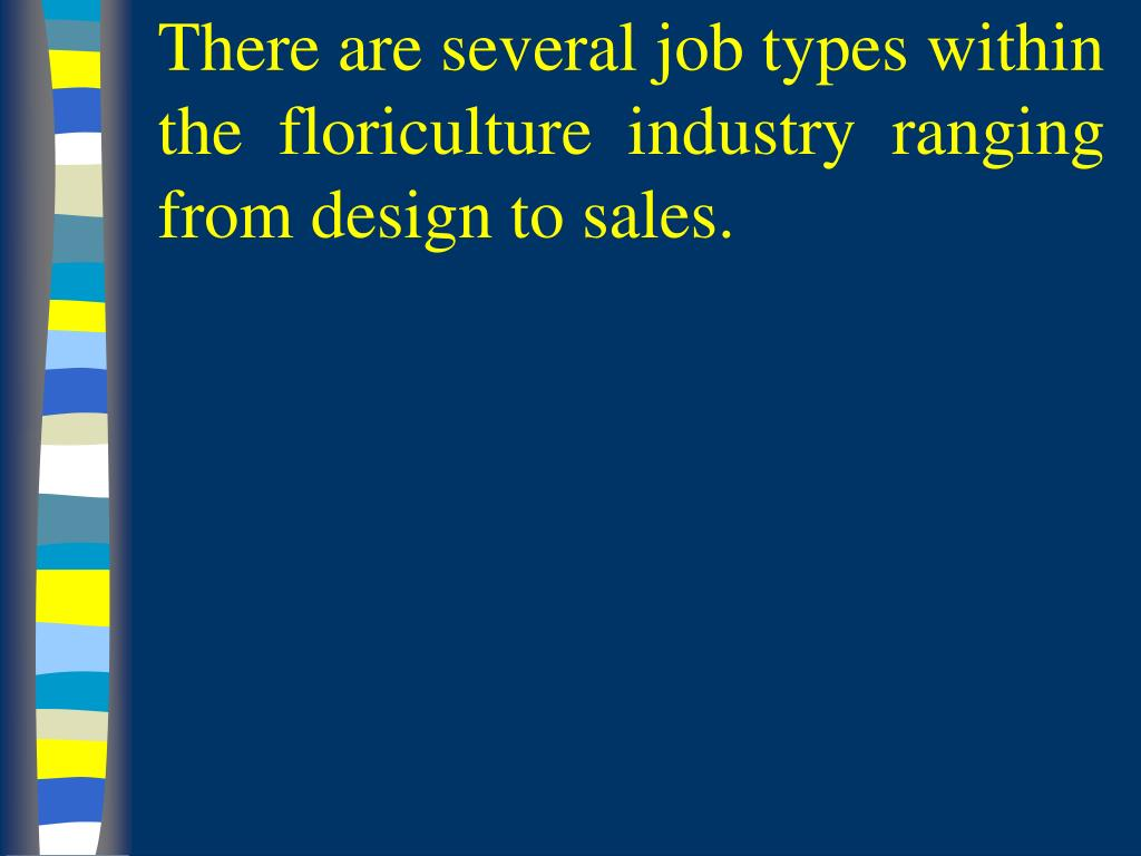 There are several job types within the floriculture industry ranging from design to sales.