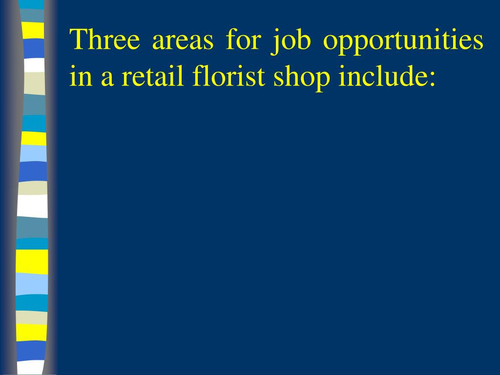 Three areas for job opportunities in a retail florist shop include: